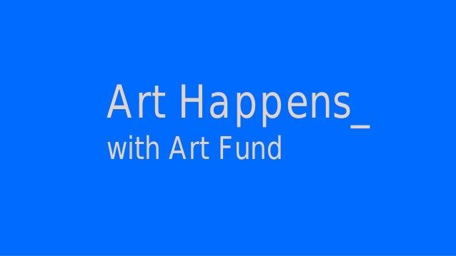Art Happens_ with Art Fund