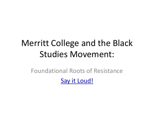 Merritt College and the Black Studies Movement: Foundational Roots of Resistance Say it Loud!