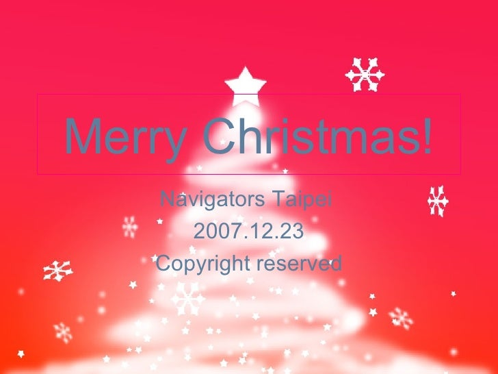 Merry Christmas! Navigators Taipei  2007.12.23 C opyright reserved