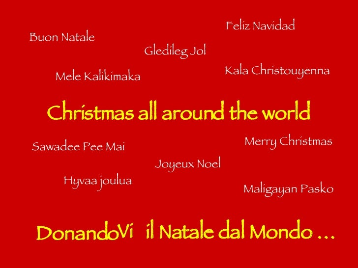 Christmas all around the world Buon Natale Joyeux Noel  Merry Christmas Mele Kalikimaka  Gledileg Jol  Kala Christouyenna ...