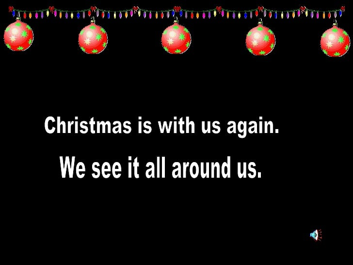Christmas is with us again. We see it all around us.