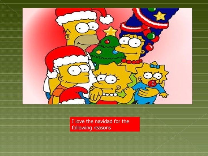 I I love the navidad for the following reasons