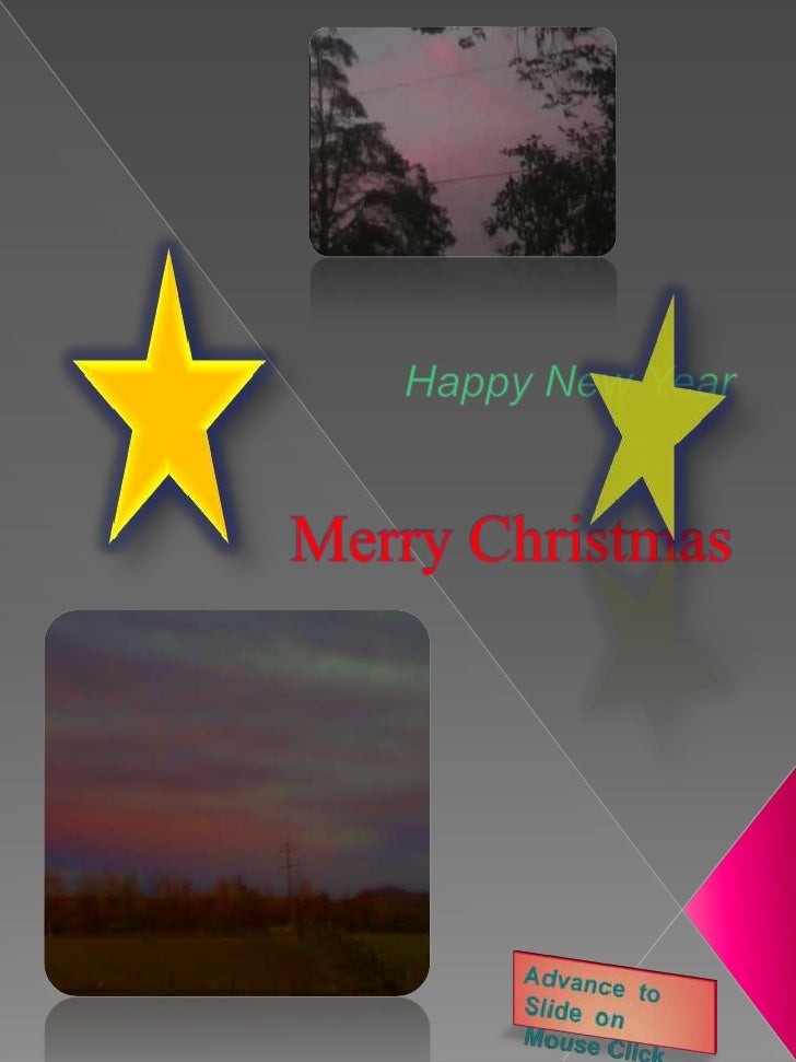 HappyNew Year<br />Merry Christmas    <br />Advance  to Slide  on  Mouse Click<br />