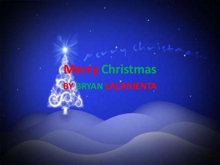 Merry Christmas<br />BY BRYAN LACANIENTA<br />