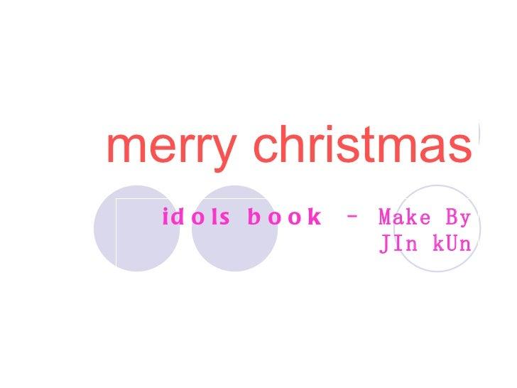merry christmas idols book  – Make By JIn kUn