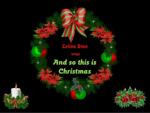 Celine Dion     singsAnd so this is Christmas