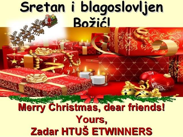 Sretan i blagoslovljen Božić!  Comic Sans MS Font  Merry Christmas, dear friends! Yours, Zadar HTUŠ ETWINNERS