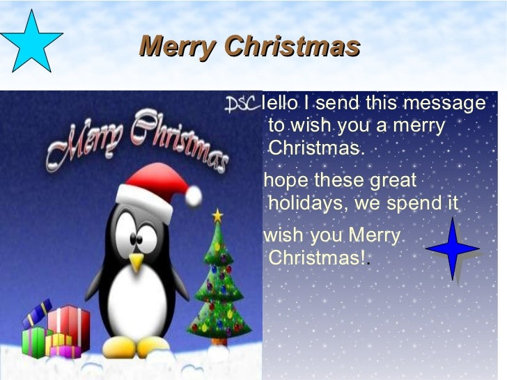Merry Christmas <ul><li>Hello I send this message to wish you a merry Christmas.