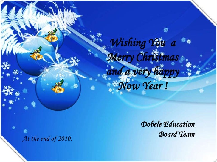 Wishing You  a <br />Merry Christmas <br />and a very happy <br />Now Year !<br />Dobele Education <br />Board Team<br />A...