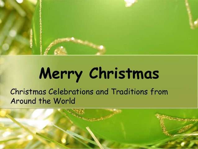 Merry Christmas Christmas Celebrations and Traditions from Around the World