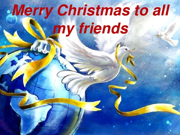 Merry Christmas to all my friends<br />