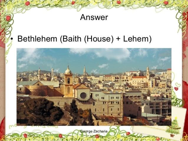 George Zacharia Answer • Bethlehem (Baith (House) + Lehem)