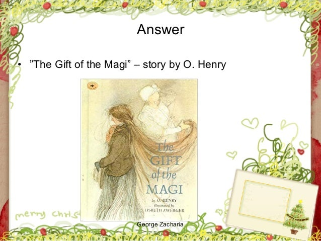 """George Zacharia Answer • """"The Gift of the Magi"""" – story by O. Henry"""