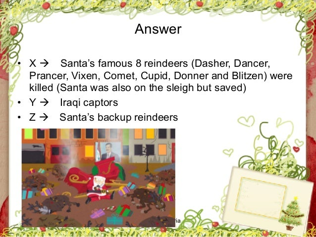 George Zacharia Answer • X ! Santa's famous 8 reindeers (Dasher, Dancer, Prancer, Vixen, Comet, Cupid, Donner and Blitzen)...