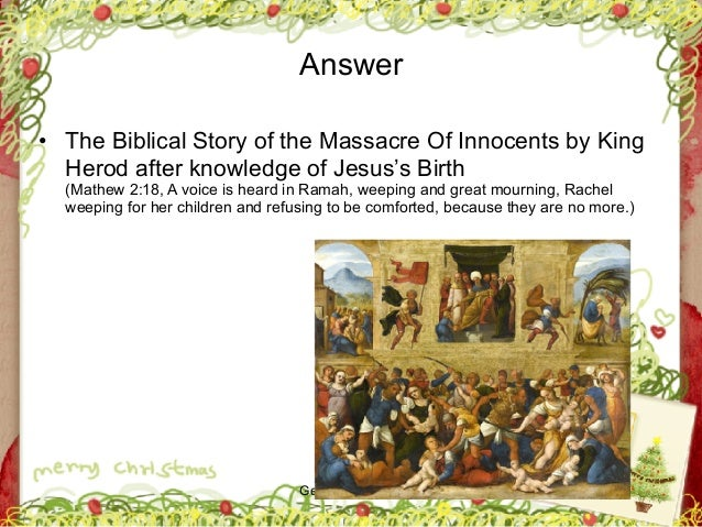 George Zacharia Answer • The Biblical Story of the Massacre Of Innocents by King Herod after knowledge of Jesus's Birth  ...