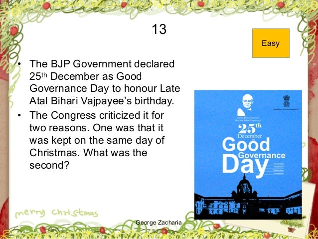 George Zacharia 13 • The BJP Government declared 25th December as Good Governance Day to honour Late Atal Bihari Vajpayee'...