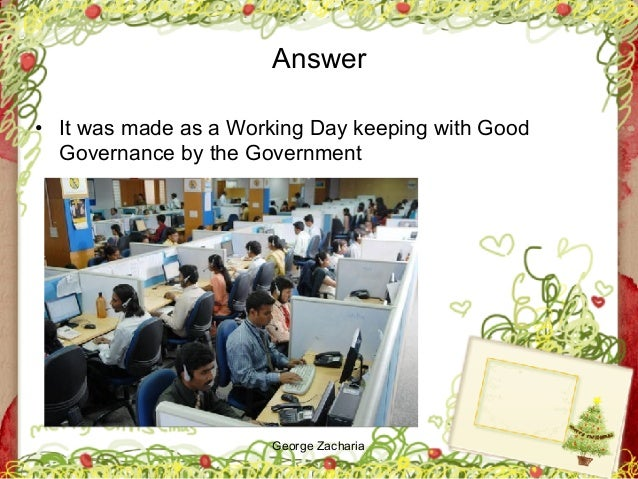 George Zacharia Answer • It was made as a Working Day keeping with Good Governance by the Government