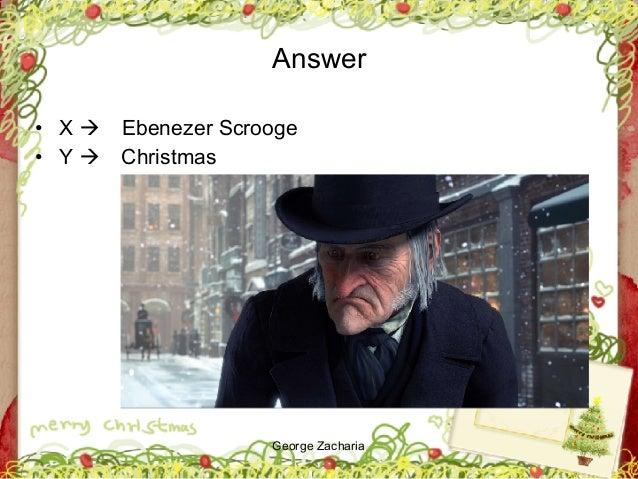 George Zacharia Answer • X ! Ebenezer Scrooge • Y ! Christmas