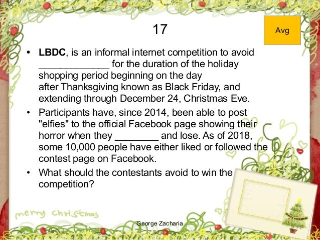 George Zacharia 17 • LBDC, is an informal internet competition to avoid _____________ for the duration of the holiday shop...