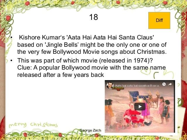 George Zacharia 18 • Kishore Kumar's 'Aata Hai Aata Hai Santa Claus' based on 'Jingle Bells' might be the only one or one ...