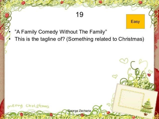"""George Zacharia 19 • """"A Family Comedy Without The Family"""" • This is the tagline of? (Something related to Christmas) Easy"""