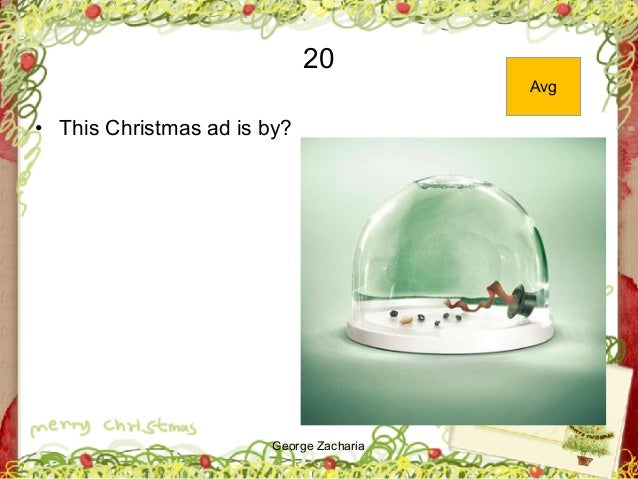 George Zacharia 20 • This Christmas ad is by? Avg