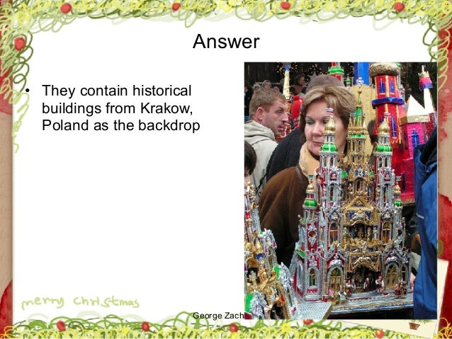 George Zacharia Answer • They contain historical buildings from Krakow, Poland as the backdrop