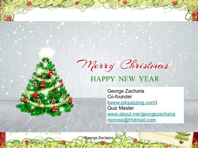 George Zacharia George Zacharia Co-founder (www.q4quizzing.com) Quiz Master www.about.me/georgezacharia rijorose@Hotmail.c...