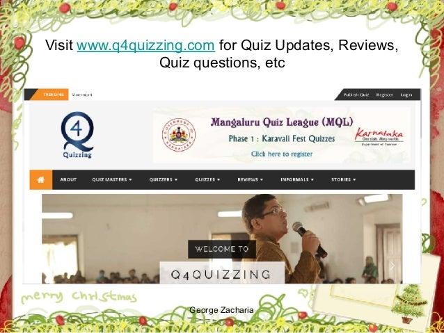 George Zacharia Visit www.q4quizzing.com for Quiz Updates, Reviews, Quiz questions, etc