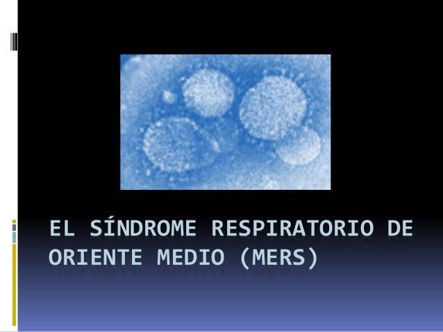 EL SÍNDROME RESPIRATORIO DE ORIENTE MEDIO (MERS)