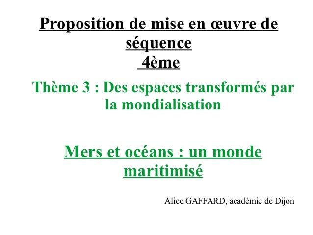 Proposition de mise en œuvre de séquence 4ème Thème 3 : Des espaces transformés par la mondialisation Mers et océans : un ...