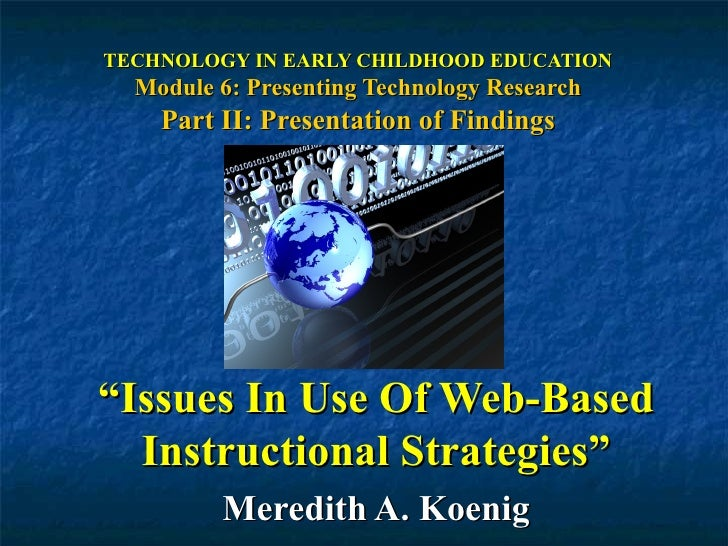 """TECHNOLOGY IN EARLY CHILDHOOD EDUCATION Module 6: Presenting Technology Research Part II: Presentation of Findings """" Issue..."""
