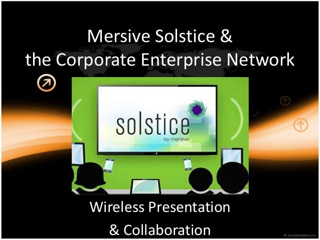 Mersive Solstice & the Corporate Enterprise Network Wireless Presentation & Collaboration