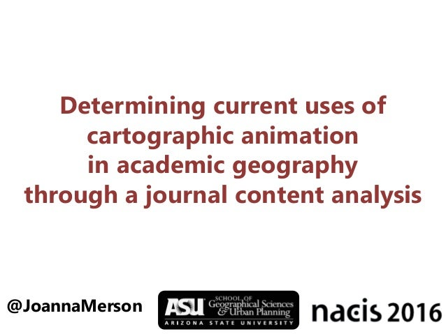 Determining current uses of cartographic animation in academic geography through a journal content analysis @JoannaMerson