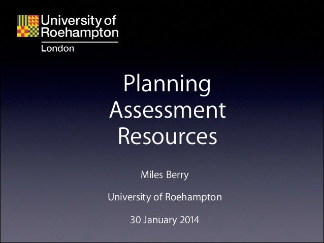 Planning Assessment Resources Miles Berry !  University of Roehampton !  30 January 2014