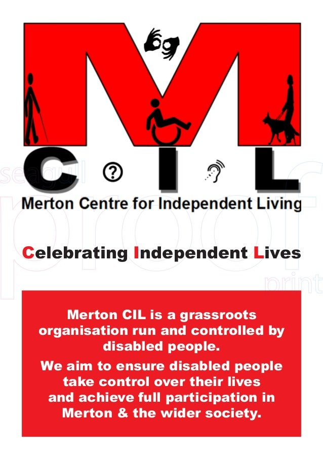 Celebrating Independent Lives     Merton CIL is a grassroots organisation run and controlled by         disabled people. W...