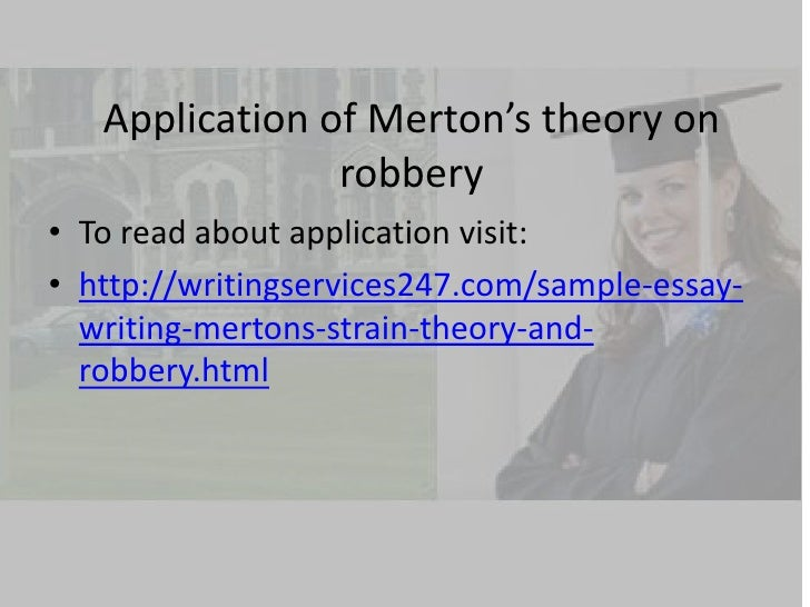 an essay on merton and the strain theory Merton's strain theory of deviance role model  robert k merton was born on 4 july 1910 in philadelphia as meyer robert schkolnick  in his 1936 essay, the.