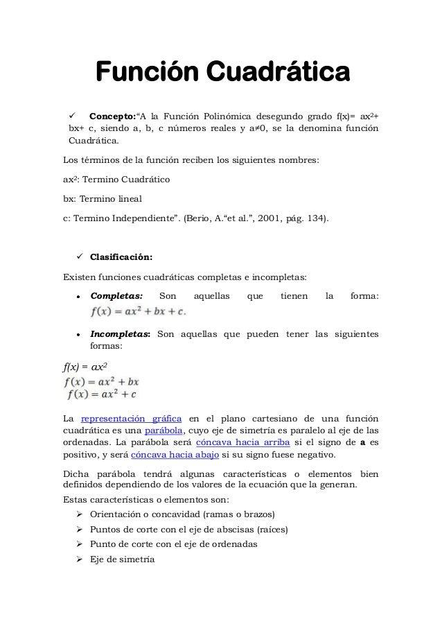 """ Concepto:""""A la Función Polinómica desegundo grado f(x)= ax2+ bx+ c, siendo a, b, c números reales y a≠0, se la denomina ..."""