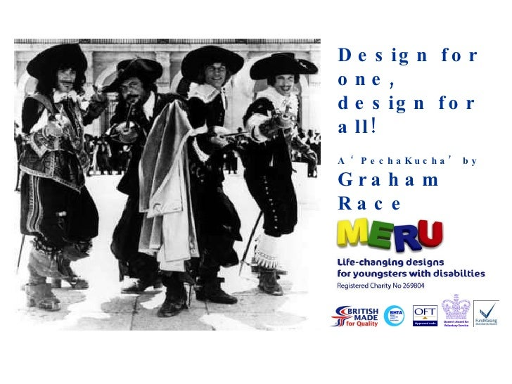 Design for one, design for all! A 'PechaKucha' by Graham Race Project Leader