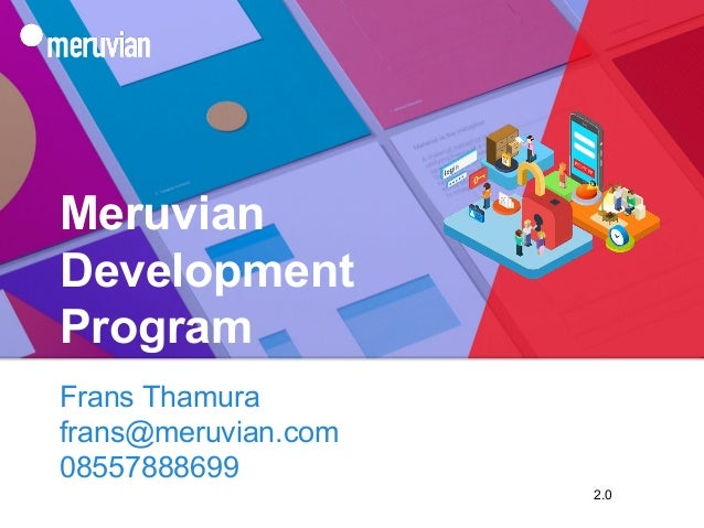 Meruvian Development Program Frans Thamura frans@meruvian.com 08557888699 2.0