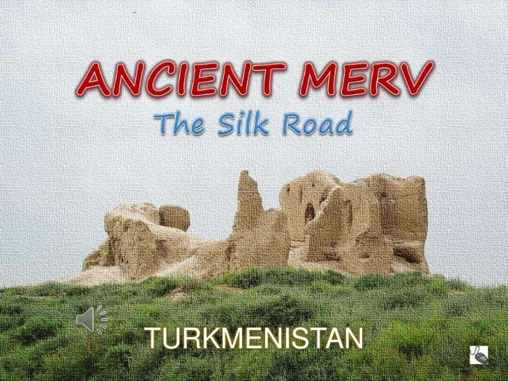 ANCIENT MERV<br />The Silk Road<br />MERV - The Silk Road<br />TURKMENISTAN<br />TURKMENISTAN<br />
