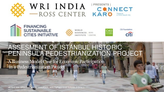 A product of WRI Ross Center for Sustainable Cities ASSESMENT OF ISTANBUL HISTORIC PENINSULA PEDESTRIANIZATION PROJECT A B...