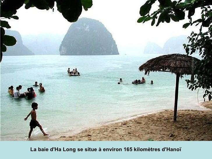 La baie d'Ha Long se situe à environ 165 kilomètres d'Hanoï