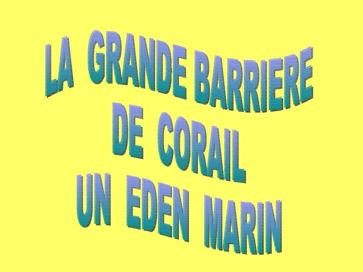 LA  GRANDE BARRIERE DE  CORAIL UN  EDEN  MARIN