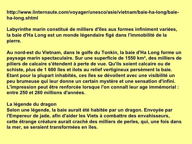 http://www.linternaute.com/voyager/unesco/asie/vietnam/baie-ha-long/baie-ha-long.shtml Labyrinthe marin constitué de milli...