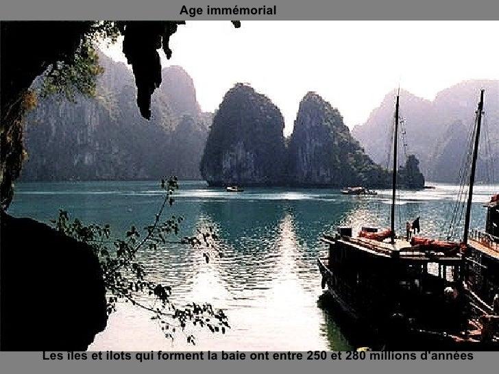 Les îles et ilots qui forment la baie ont entre 250 et 280 millions d'années Age immémorial