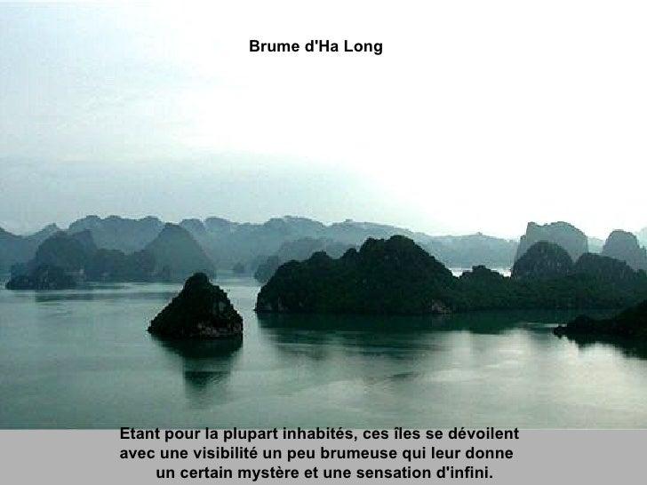 Etant pour la plupart inhabités, ces îles se dévoilent  avec une visibilité un peu brumeuse qui leur donne  un certain mys...