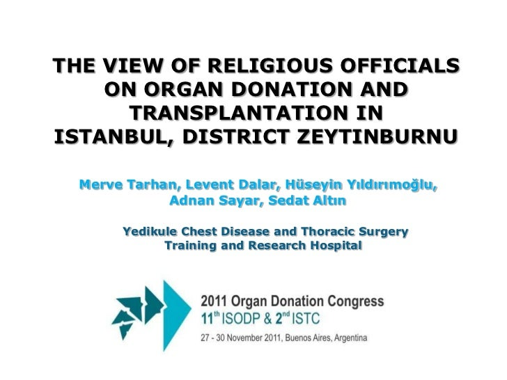 THE VIEW OF RELIGIOUS OFFICIALS    ON ORGAN DONATION AND      TRANSPLANTATION INISTANBUL, DISTRICT ZEYTINBURNU  Merve Tarh...