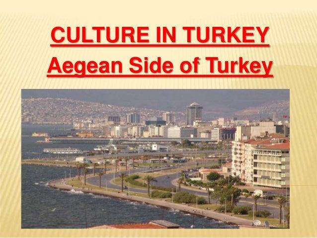 CULTURE IN TURKEY Aegean Side of Turkey