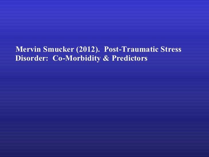 Mervin Smucker (2012). Post-Traumatic StressDisorder: Co-Morbidity & Predictors
